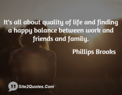 It's all about quality of life and finding 
