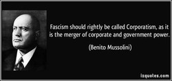 - Fascism should rightly be called Corporatism, as it 