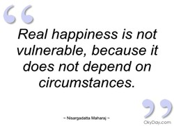 Real happiness is not 