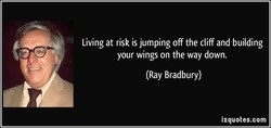 Living at risk is jumping off the cliff and building 