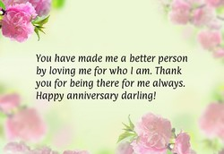 You have made me a better person 