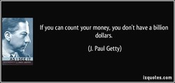 If you can count your money, you don't have a billion 