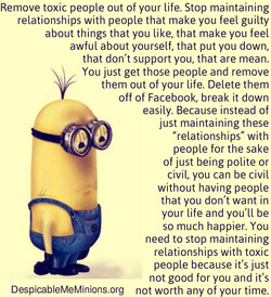 Remove toxic people out of your life. Stop maintaining 