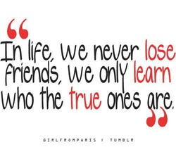 In life, we never lose 
