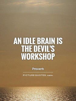 AN IDLE BRAIN IS