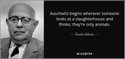 Auschwitz begins wherever someone 
