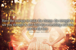 Hav the courage to make the change the strength to 