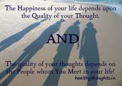 The Happiness of your life depends upon 