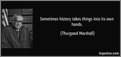 Sometimes history takes things into its own 
