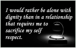I would rather be alone with 