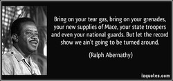 Bring on your tear gas, bring on your grenades, 