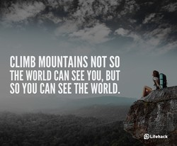 CLIMB MOUNTAINS NOT SO 