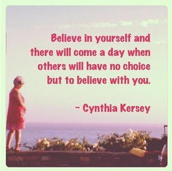 Believe in yourself and 