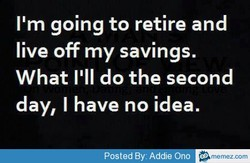 I'm going to retire and 