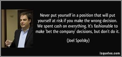 Never put yourself in a position that will put 
