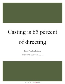 Casting is 65 percent 