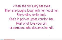 When she cry's, dry her eyes. 