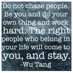 Do not chase people. 