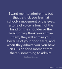 I want men to admire me, but 