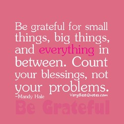 Be grateful for small 