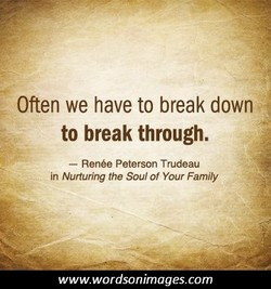 Often we have to break down 