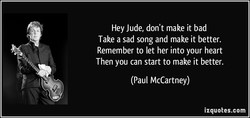 Hey Jude, don't make it bad