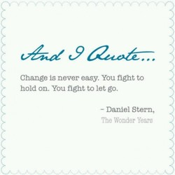 Change is never easy. You fight to 
