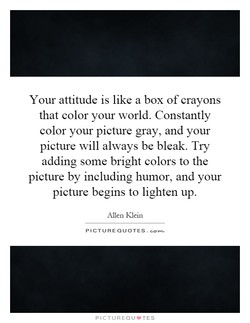 Your attitude is like a box of crayons 