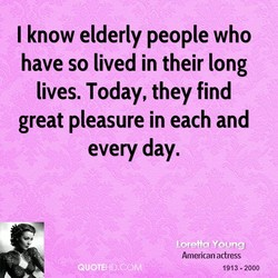 I know elderly people who