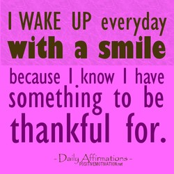 I WAKE UP everyday 