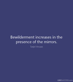 Bewilderment increases in the 