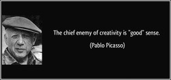 The chief enemy of creativity is