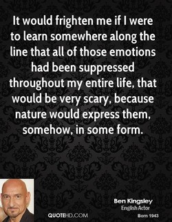 It would frighten me if I were 