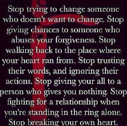 Stop trymg to change someone 