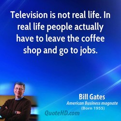 Television is not real life. In 