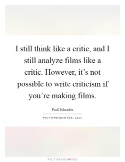 I still think like a critic, and I 