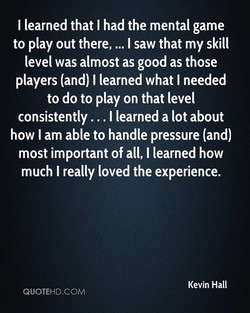 I learned that I had the mental game 