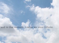 and in that moment, i s ear we were infinite.
