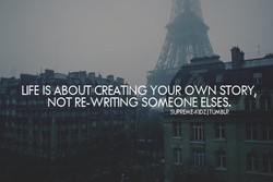 LIFE IS ABOUTCREATING YOUR OWN STORY, 