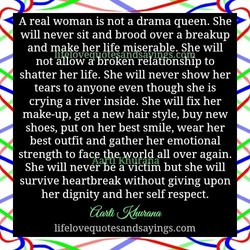 A real woman is not a drama queen. She 