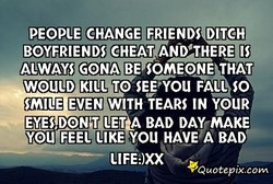 PEOPLE CHANGE FRIENDS DITCH 