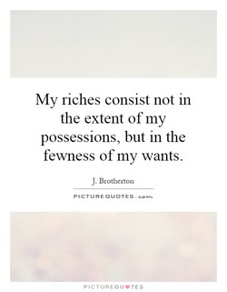 My riches consist not in 