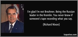 I'm glad I'm not Brezhnev. Being the Russian 