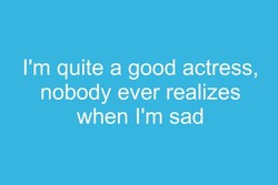 I'm quite a good actress,