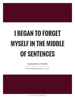 I BEGAN TO FORGET 