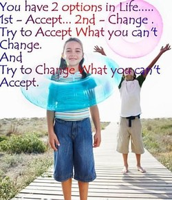 You have 2 options in Life..... 