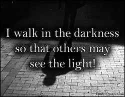 I walk in the darkness 