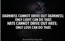DARKNESS CANNOT DRIVE OUT DARKNESS: 