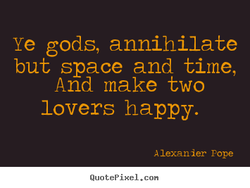 Ye gods, annihilate 