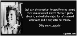 Each day, the American housewife turns toward 